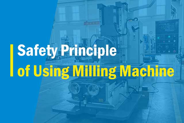 Safety Principle of Using Milling Machine