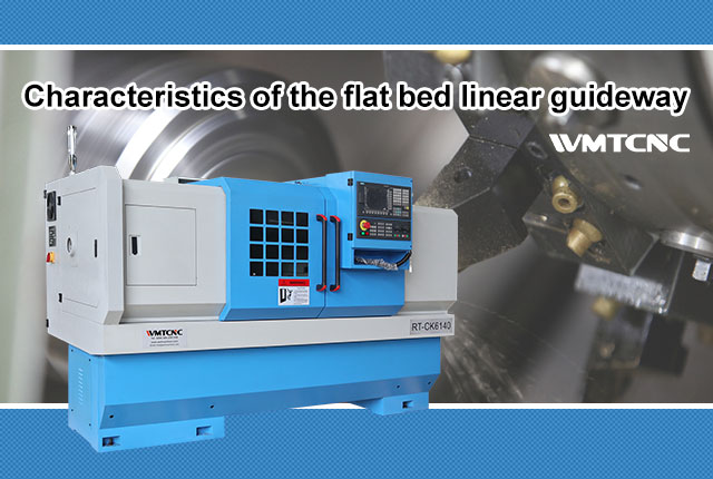 The characteristics of the flat bed linear guideway